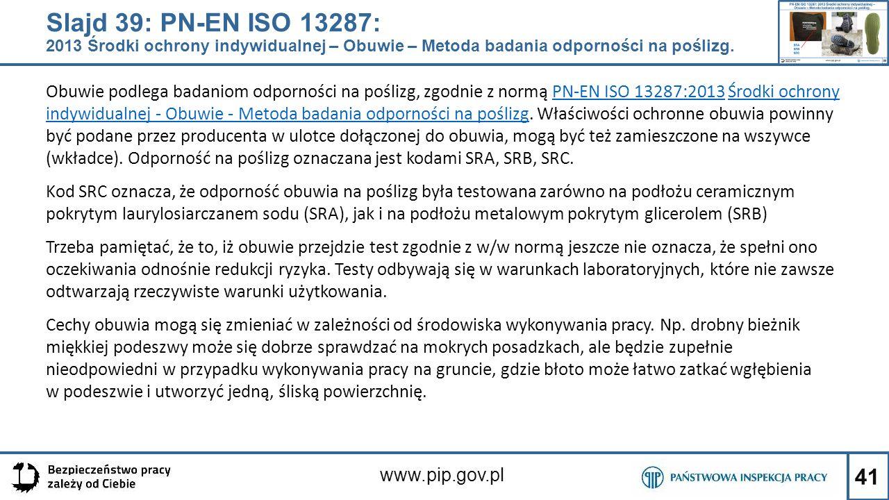 Slajd 39: PN-EN ISO 13287: 2013 Środki ochrony indywidualnej – Obuwie – Metoda badania odporności na poślizg.