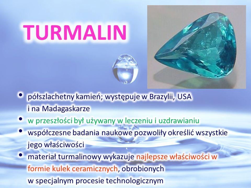 TURMALIN półszlachetny kamień; występuje w Brazylii, USA i na Madagaskarze. w przeszłości był używany w leczeniu i uzdrawianiu.