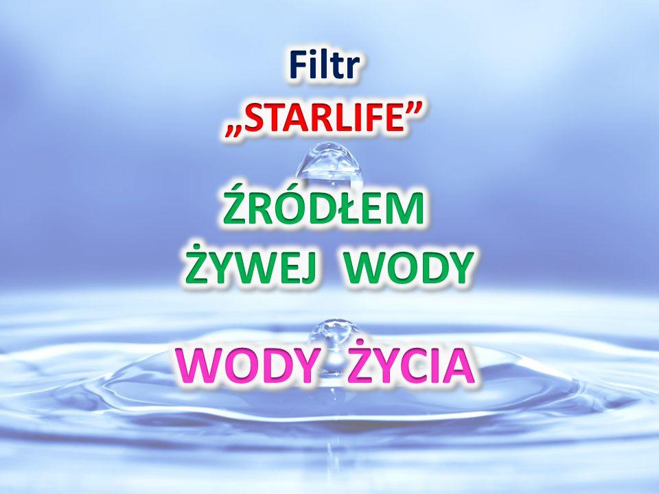 """""""STARLIFE ŹRÓDŁEM ŻYWEJ WODY WODY ŻYCIA"""