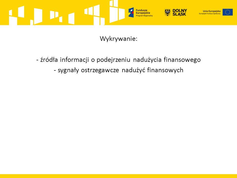 Wykrywanie: - źródła informacji o podejrzeniu nadużycia finansowego - sygnały ostrzegawcze nadużyć finansowych