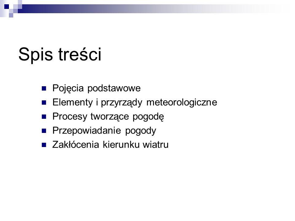 Spis treści Pojęcia podstawowe Elementy i przyrządy meteorologiczne