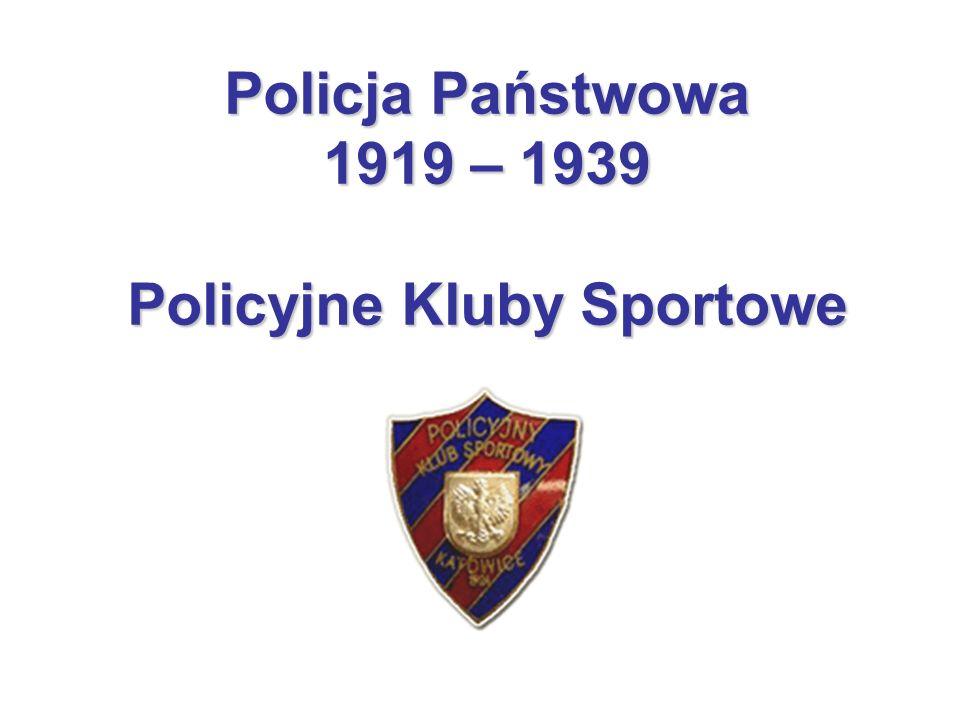 Policja Państwowa 1919 – 1939 Policyjne Kluby Sportowe