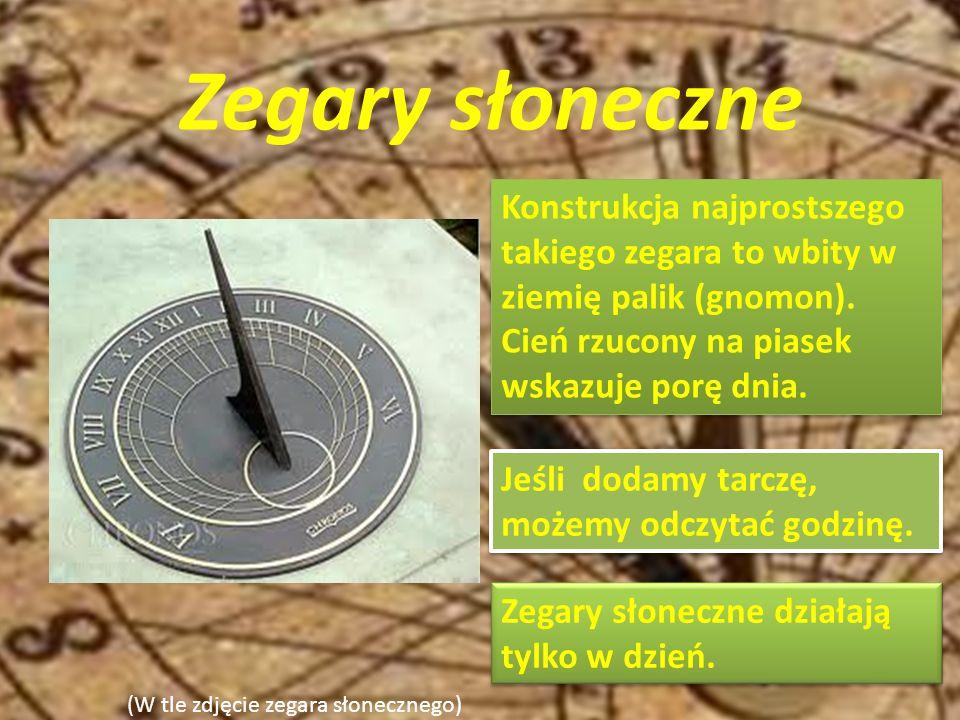 Zegary słoneczne Konstrukcja najprostszego takiego zegara to wbity w ziemię palik (gnomon). Cień rzucony na piasek wskazuje porę dnia.