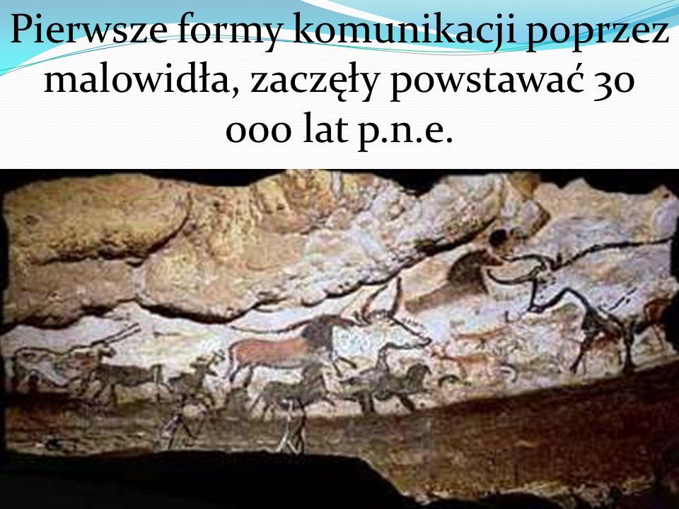 Pierwsze formy komunikacji poprzez malowidła, zaczęły powstawać 30 000 lat p.n.e.