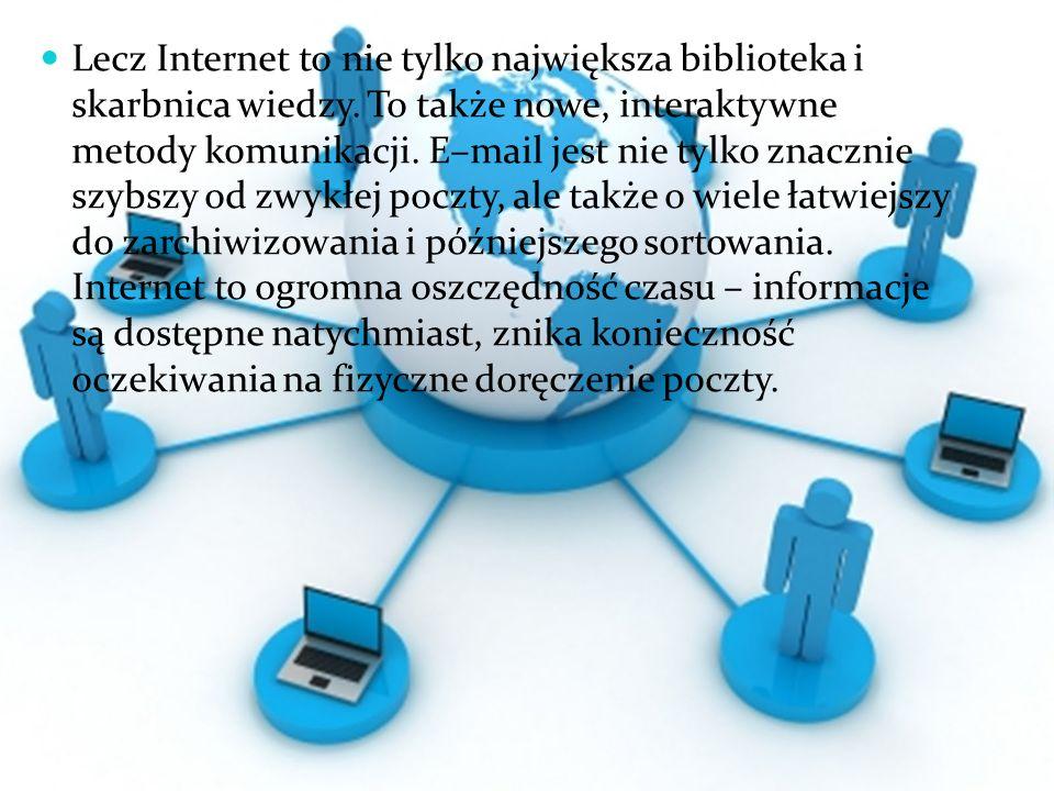 Lecz Internet to nie tylko największa biblioteka i skarbnica wiedzy