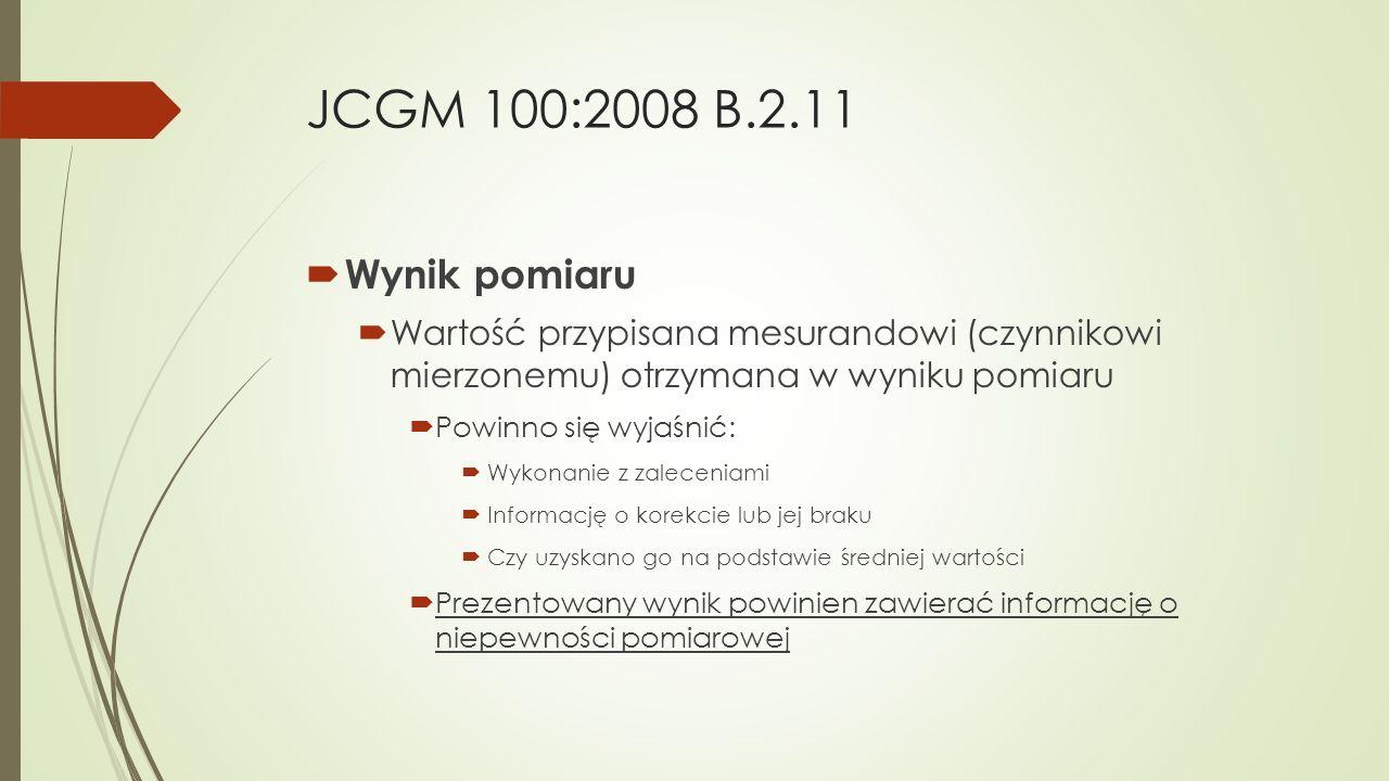 JCGM 100:2008 B.2.11 Wynik pomiaru. Wartość przypisana mesurandowi (czynnikowi mierzonemu) otrzymana w wyniku pomiaru.