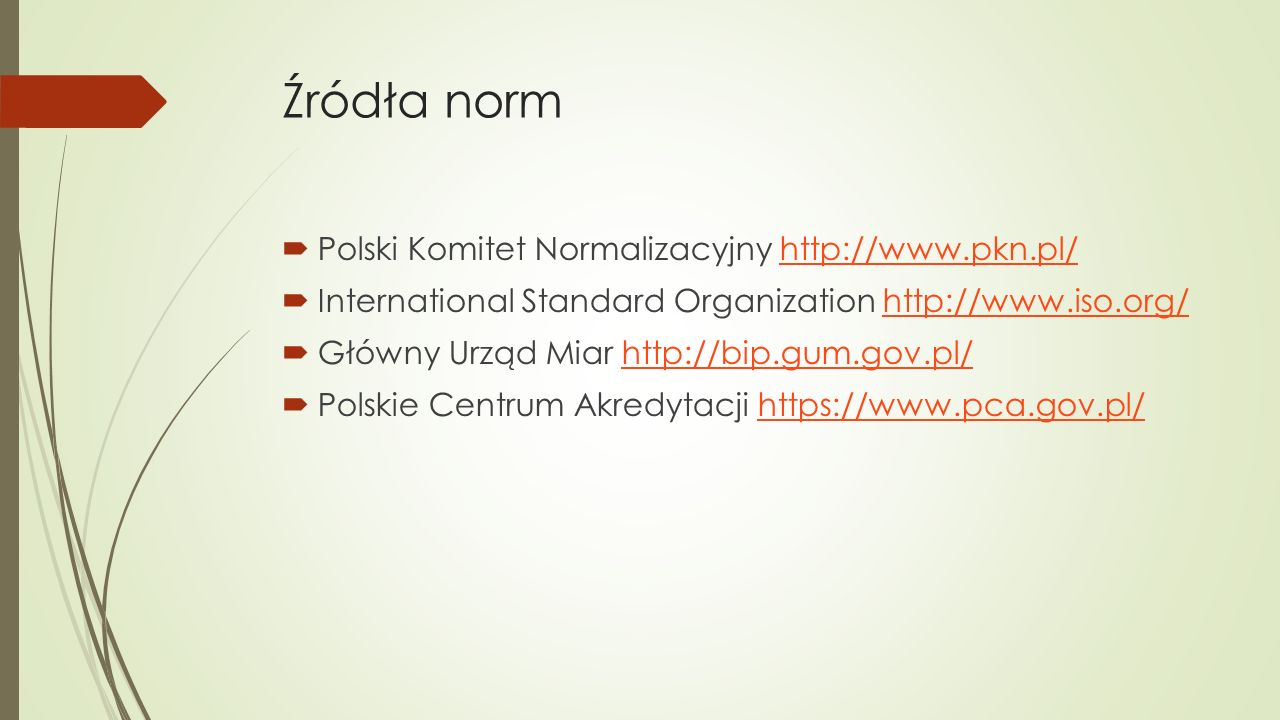 Źródła norm Polski Komitet Normalizacyjny http://www.pkn.pl/