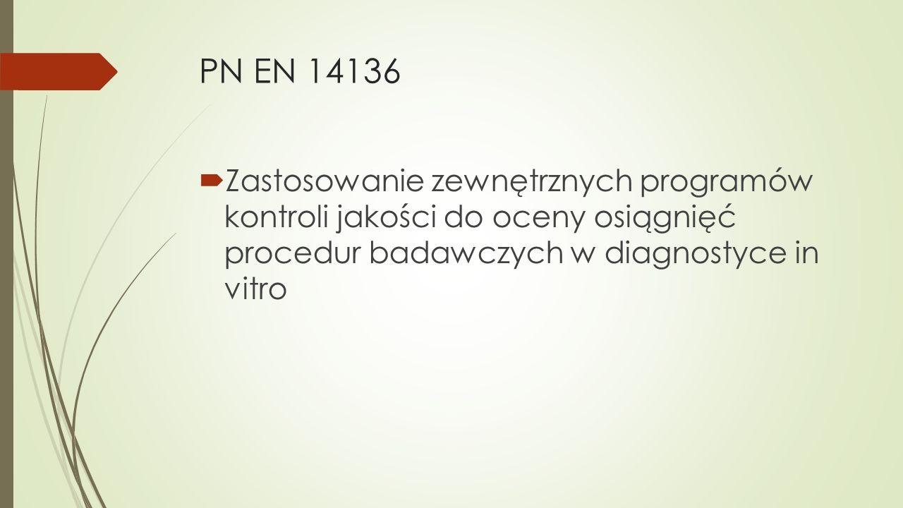 PN EN 14136 Zastosowanie zewnętrznych programów kontroli jakości do oceny osiągnięć procedur badawczych w diagnostyce in vitro.
