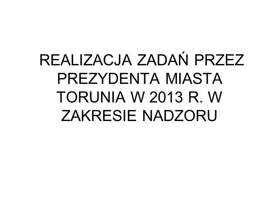 REALIZACJA ZADAŃ PRZEZ PREZYDENTA MIASTA TORUNIA W 2013 R