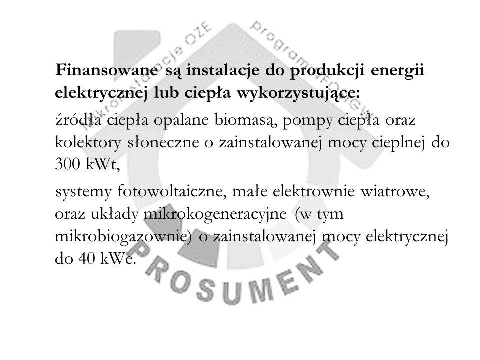 Finansowane są instalacje do produkcji energii elektrycznej lub ciepła wykorzystujące: