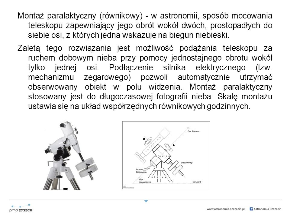 Montaż paralaktyczny (równikowy) - w astronomii, sposób mocowania teleskopu zapewniający jego obrót wokół dwóch, prostopadłych do siebie osi, z których jedna wskazuje na biegun niebieski.