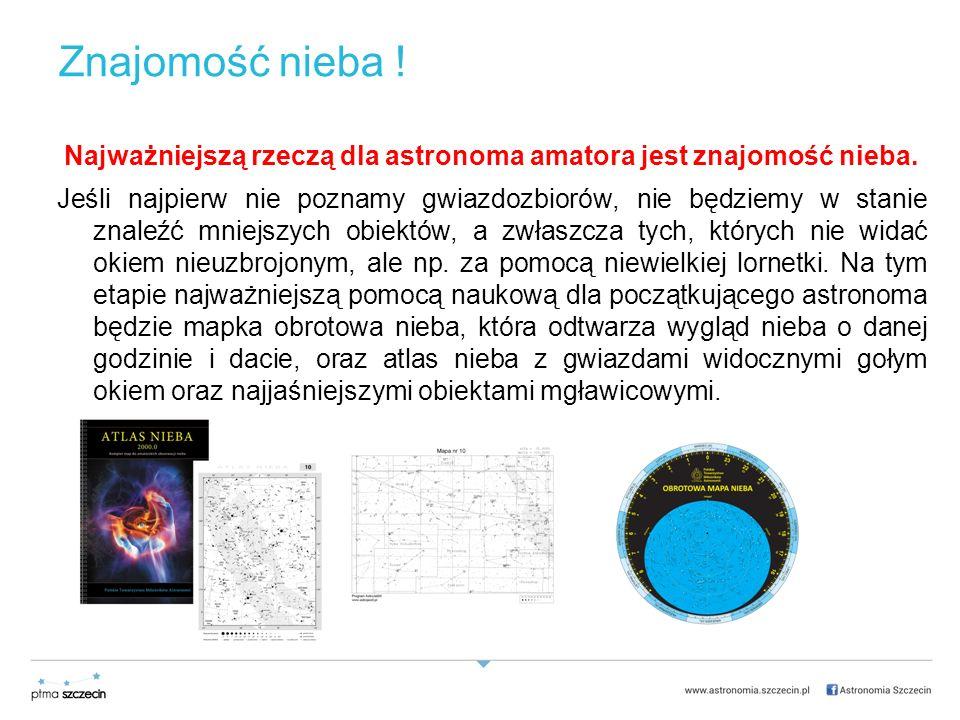 Znajomość nieba ! Najważniejszą rzeczą dla astronoma amatora jest znajomość nieba.