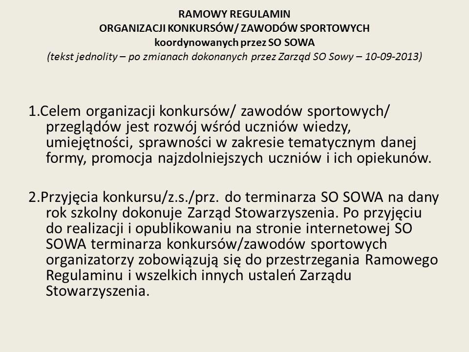 RAMOWY REGULAMIN ORGANIZACJI KONKURSÓW/ ZAWODÓW SPORTOWYCH koordynowanych przez SO SOWA (tekst jednolity – po zmianach dokonanych przez Zarząd SO Sowy – 10-09-2013)