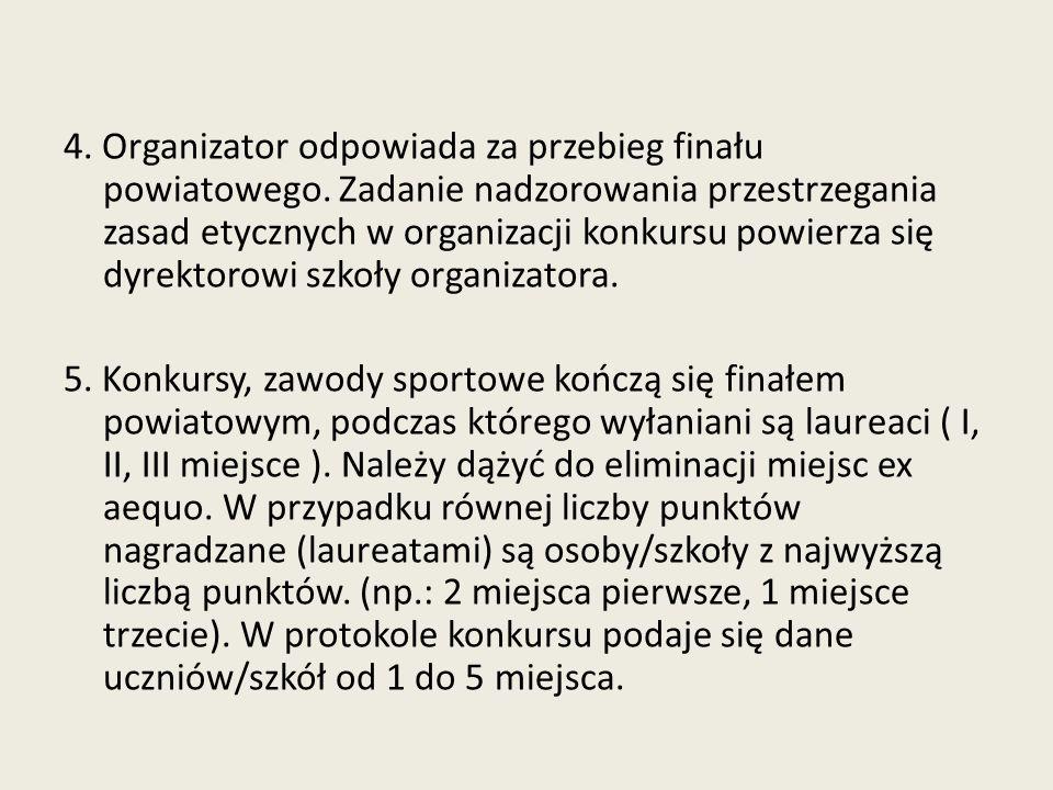4. Organizator odpowiada za przebieg finału powiatowego
