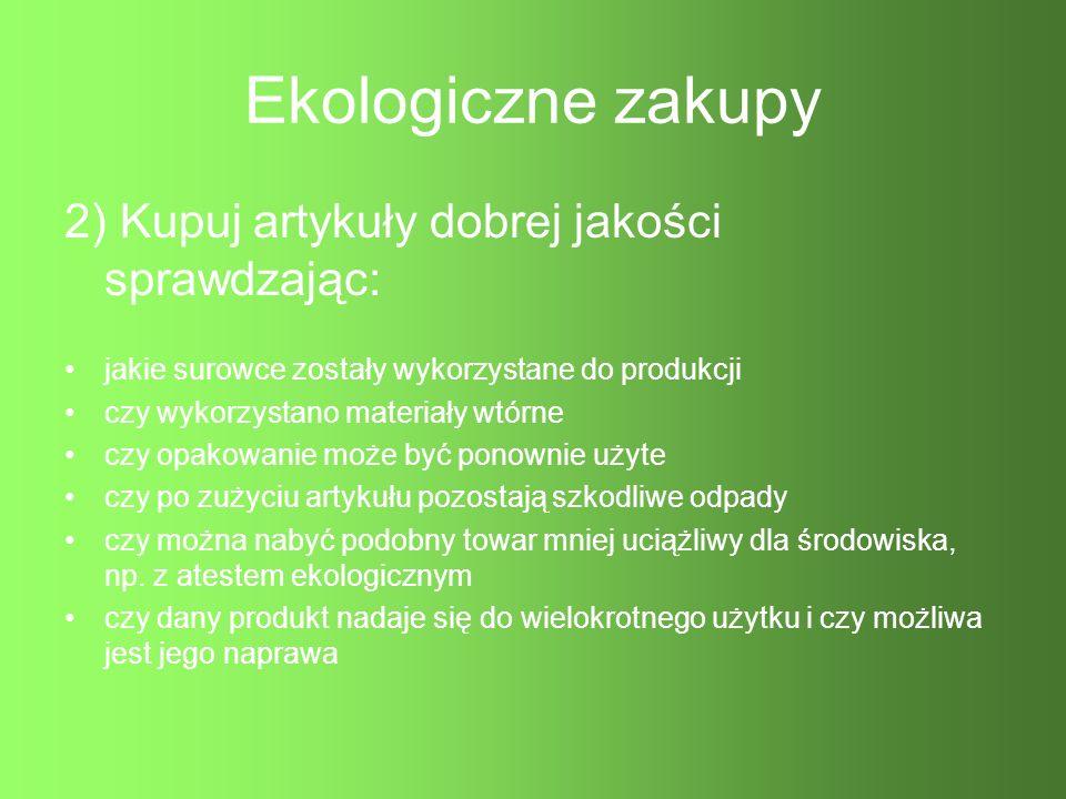 Ekologiczne zakupy 2) Kupuj artykuły dobrej jakości sprawdzając: