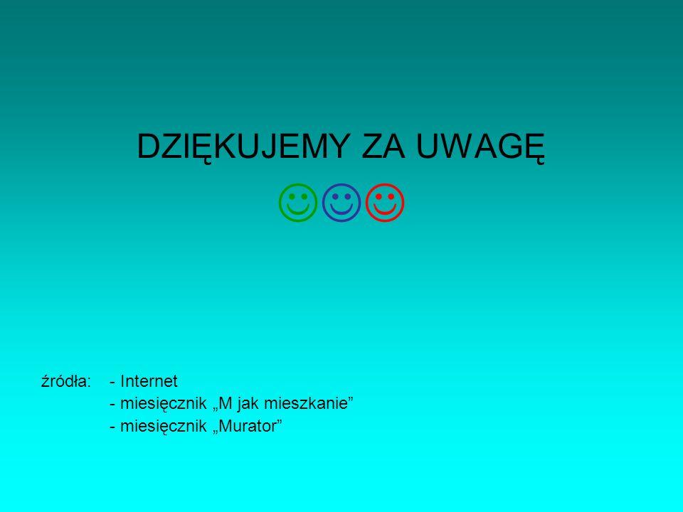  DZIĘKUJEMY ZA UWAGĘ źródła: - Internet