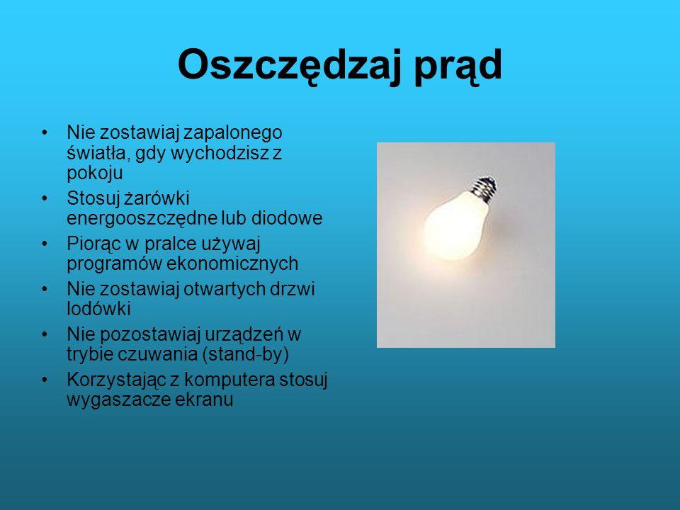 Oszczędzaj prądNie zostawiaj zapalonego światła, gdy wychodzisz z pokoju. Stosuj żarówki energooszczędne lub diodowe.