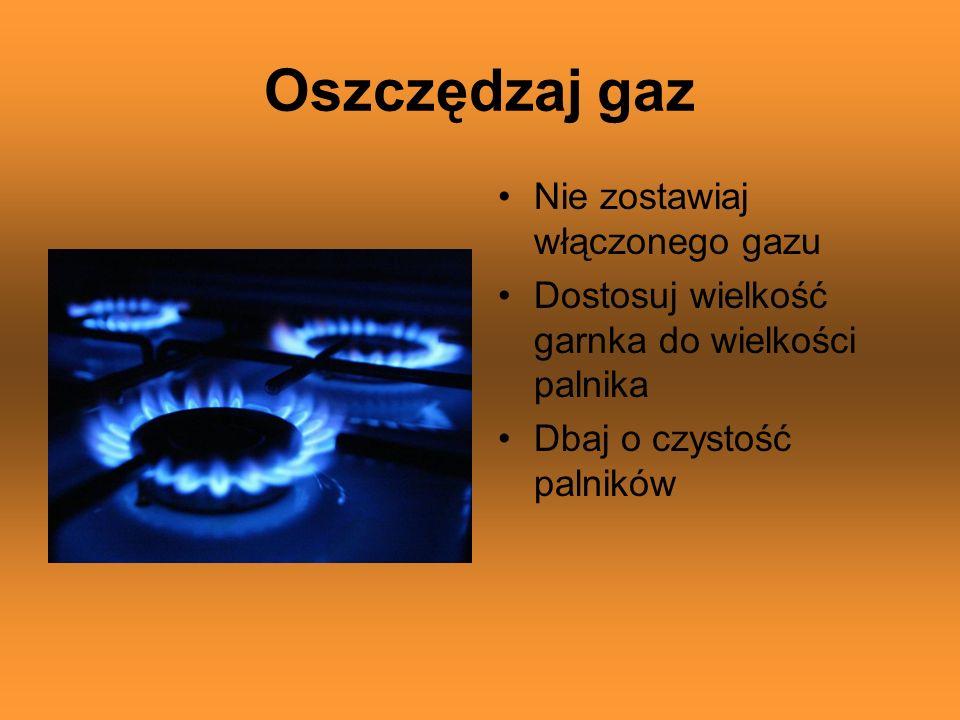 Oszczędzaj gaz Nie zostawiaj włączonego gazu