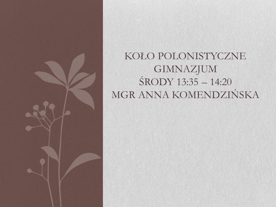Koło polonistyczne gimnazjum środy 13:35 – 14:20 mgr anna komendzińska