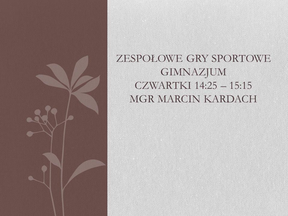 Zespołowe gry sportowe gimnazjum czwartki 14:25 – 15:15 mgr marcin kardach
