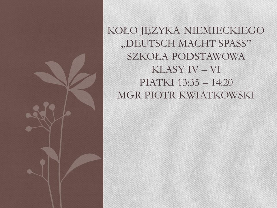 """Koło języka niemieckiego """"Deutsch macht spass szkoła podstawowa klasy iv – vi piątki 13:35 – 14:20 mgr piotr kwiatkowski"""