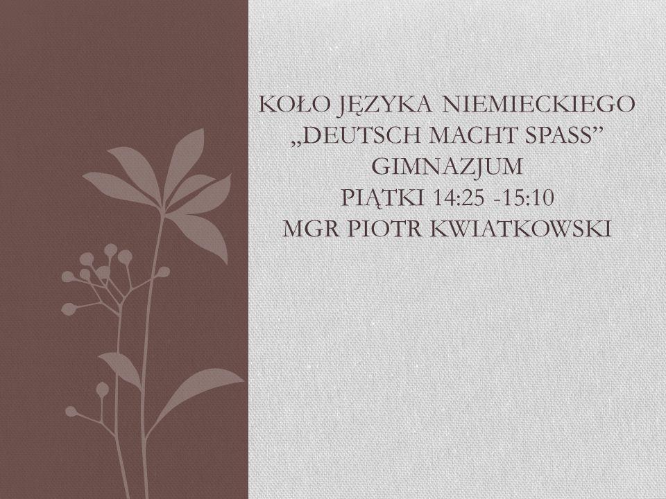 """Koło języka niemieckiego """"Deutsch macht spass gimnazjum piątki 14:25 -15:10 mgr piotr kwiatkowski"""