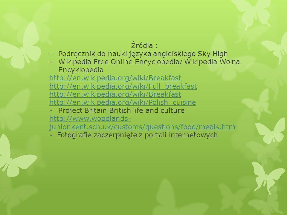 Źródła :Podręcznik do nauki języka angielskiego Sky High. Wikipedia Free Online Encyclopedia/ Wikipedia Wolna Encyklopedia.