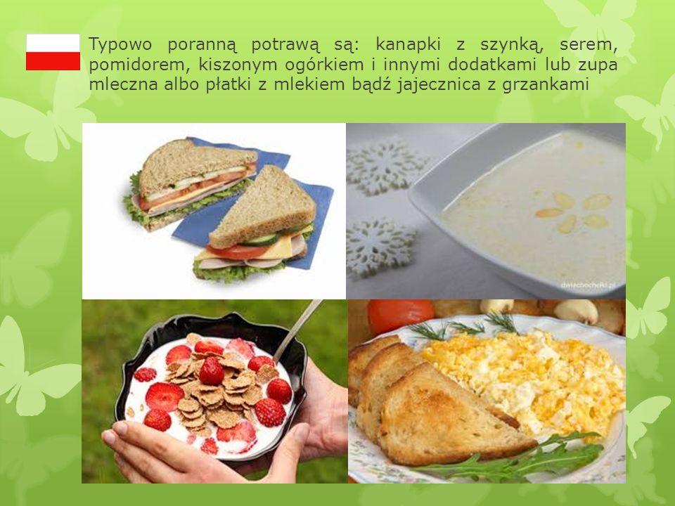 Typowo poranną potrawą są: kanapki z szynką, serem, pomidorem, kiszonym ogórkiem i innymi dodatkami lub zupa mleczna albo płatki z mlekiem bądź jajecznica z grzankami