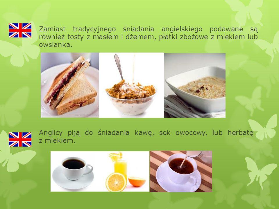 Zamiast tradycyjnego śniadania angielskiego podawane są również tosty z masłem i dżemem, płatki zbożowe z mlekiem lub owsianka.