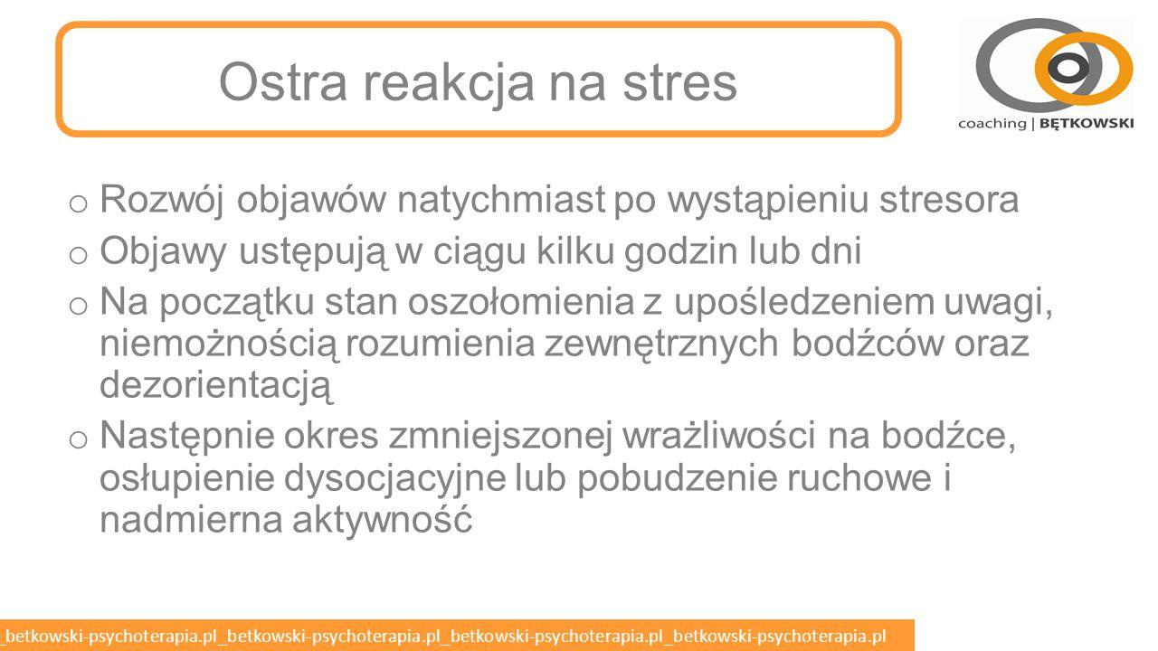 Ostra reakcja na stres Rozwój objawów natychmiast po wystąpieniu stresora. Objawy ustępują w ciągu kilku godzin lub dni.