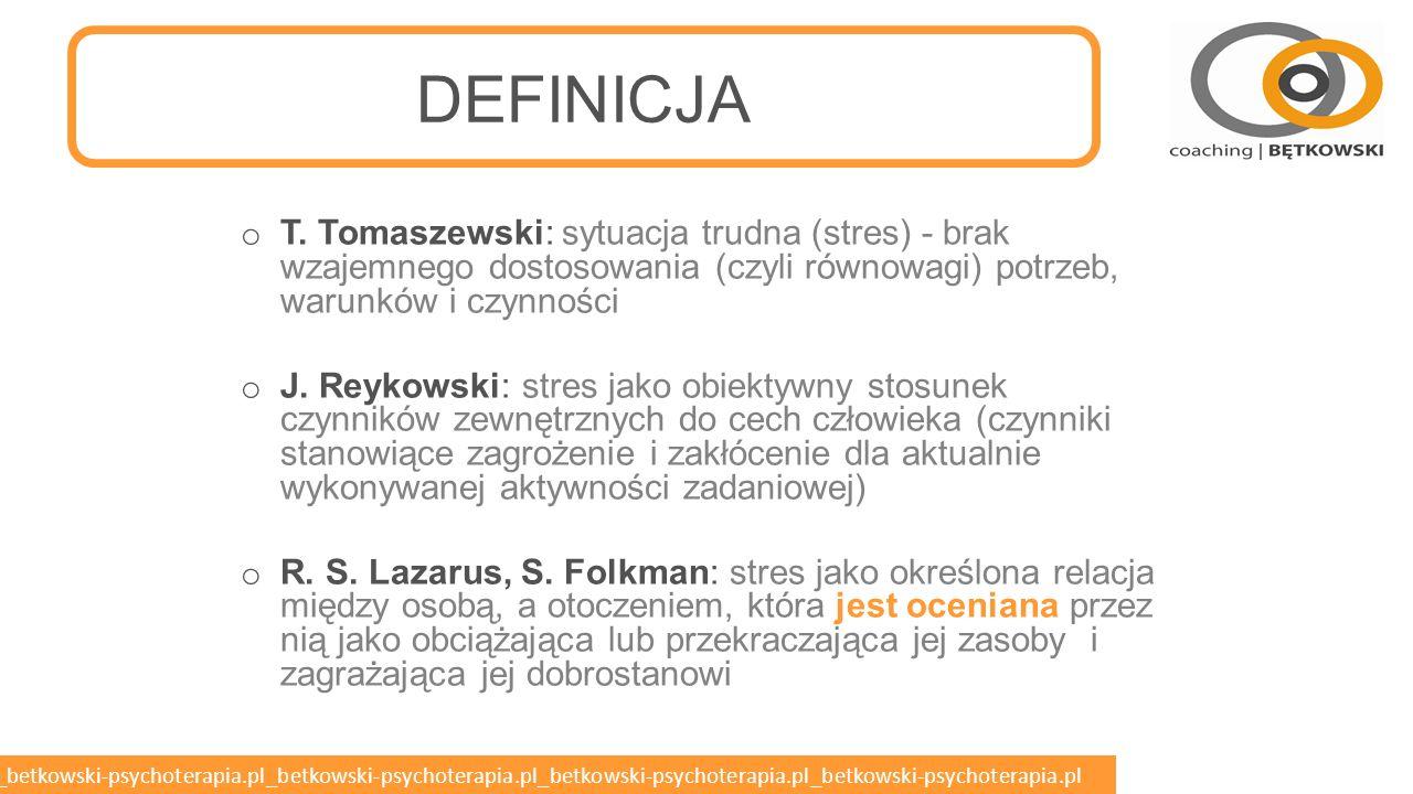 DEFINICJA T. Tomaszewski: sytuacja trudna (stres) - brak wzajemnego dostosowania (czyli równowagi) potrzeb, warunków i czynności.