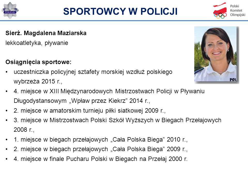 SPORTOWCY W POLICJI Sierż. Magdalena Maziarska lekkoatletyka, pływanie