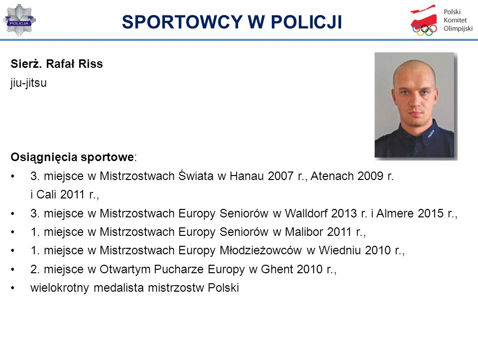 SPORTOWCY W POLICJI Sierż. Rafał Riss jiu-jitsu Osiągnięcia sportowe: