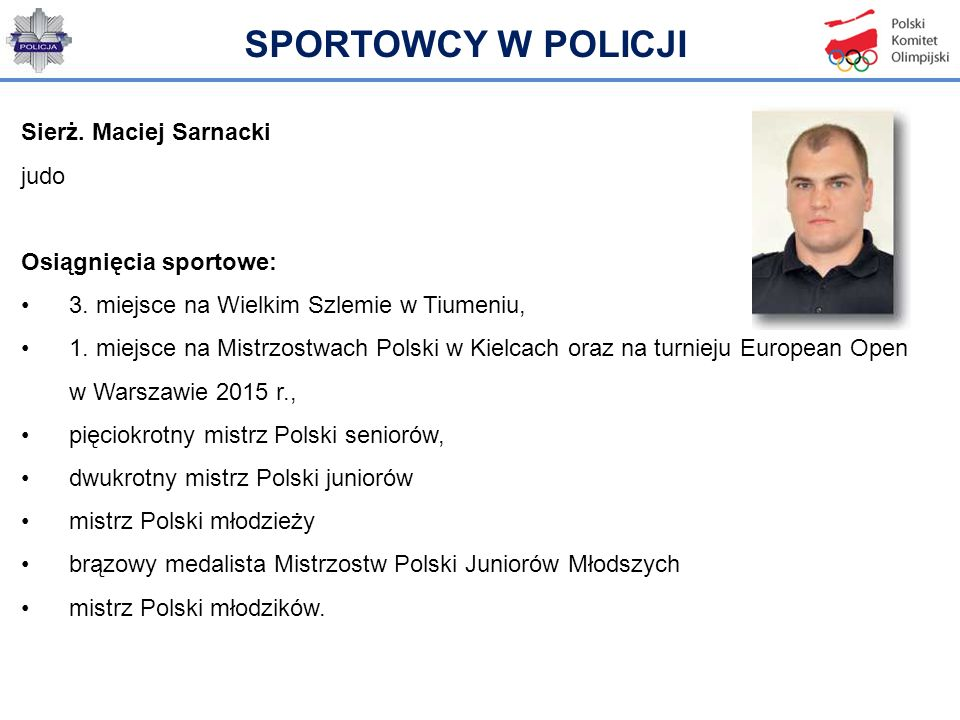 SPORTOWCY W POLICJI Sierż. Maciej Sarnacki judo Osiągnięcia sportowe: