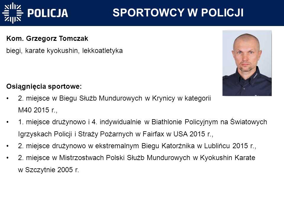SPORTOWCY W POLICJI Kom. Grzegorz Tomczak