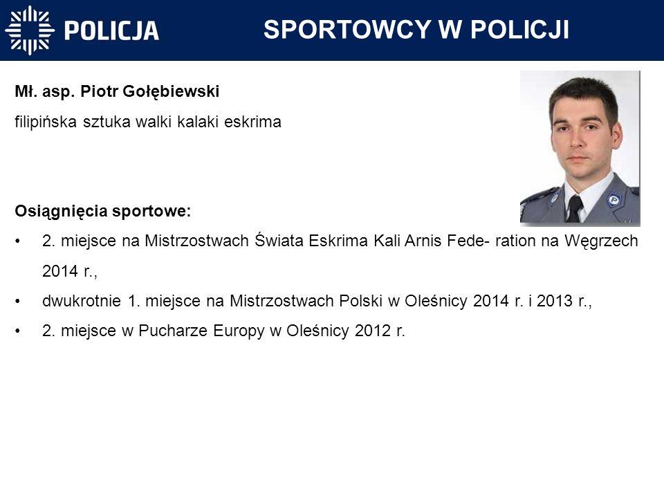 SPORTOWCY W POLICJI Mł. asp. Piotr Gołębiewski
