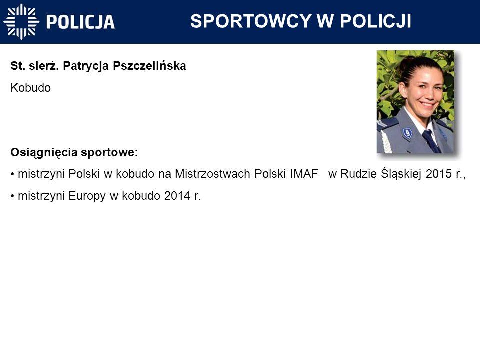 SPORTOWCY W POLICJI St. sierż. Patrycja Pszczelińska Kobudo