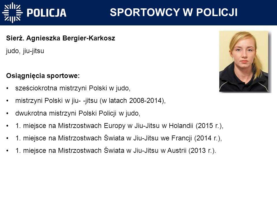 SPORTOWCY W POLICJI Sierż. Agnieszka Bergier-Karkosz judo, jiu-jitsu