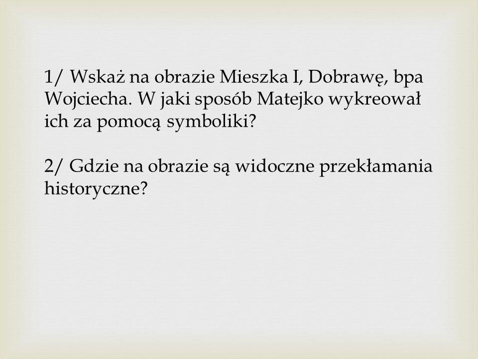 1/ Wskaż na obrazie Mieszka I, Dobrawę, bpa Wojciecha