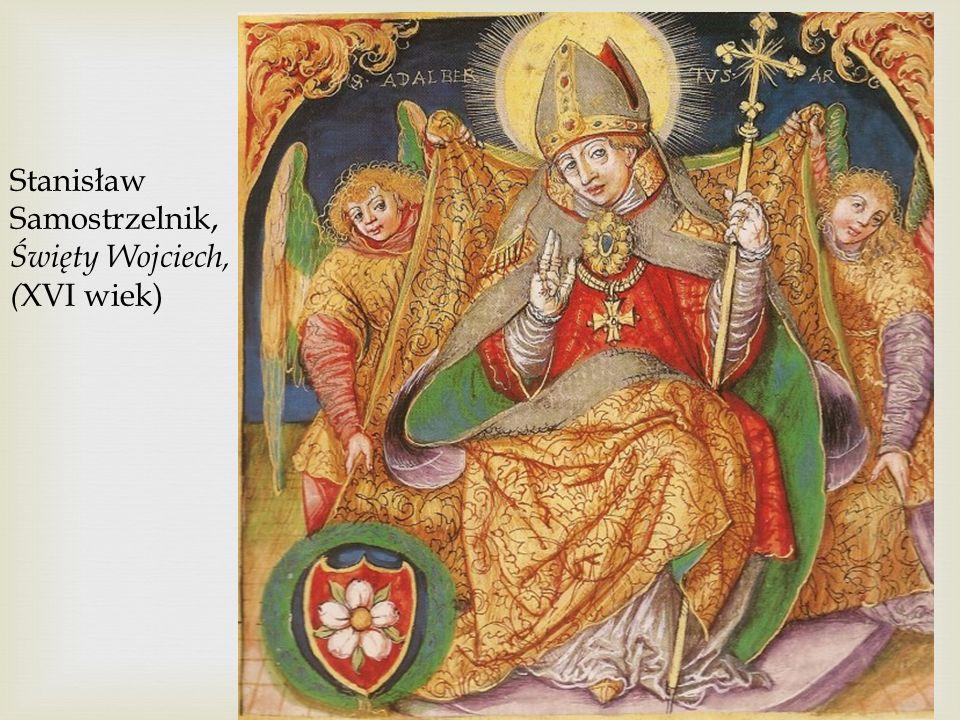 Stanisław Samostrzelnik, Święty Wojciech, (XVI wiek)