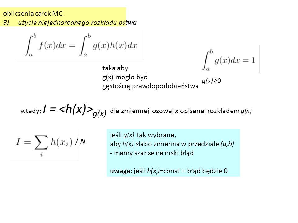 / N obliczenia całek MC 3) użycie niejednorodnego rozkładu pstwa