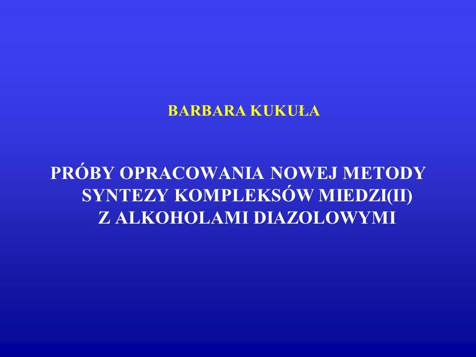 BARBARA KUKUŁA PRÓBY OPRACOWANIA NOWEJ METODY SYNTEZY KOMPLEKSÓW MIEDZI(II) Z ALKOHOLAMI DIAZOLOWYMI.