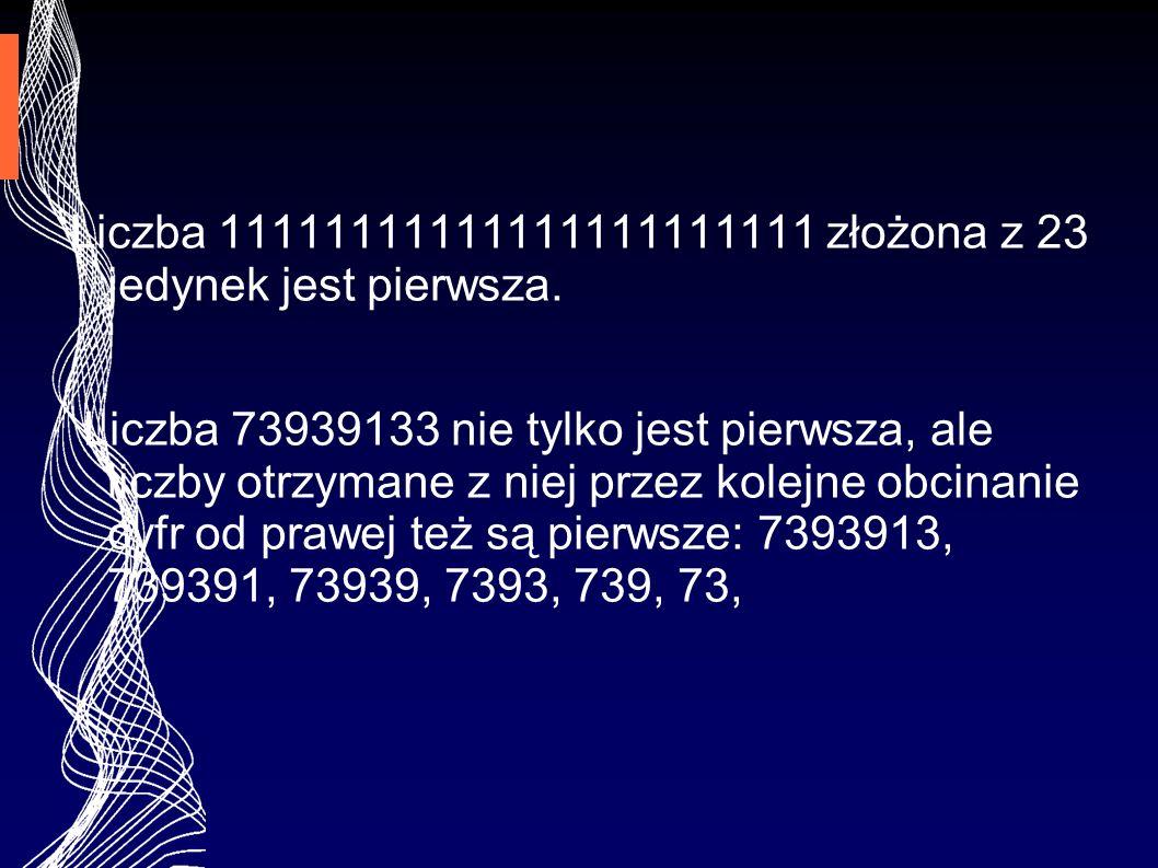 Liczba 11111111111111111111111 złożona z 23 jedynek jest pierwsza.