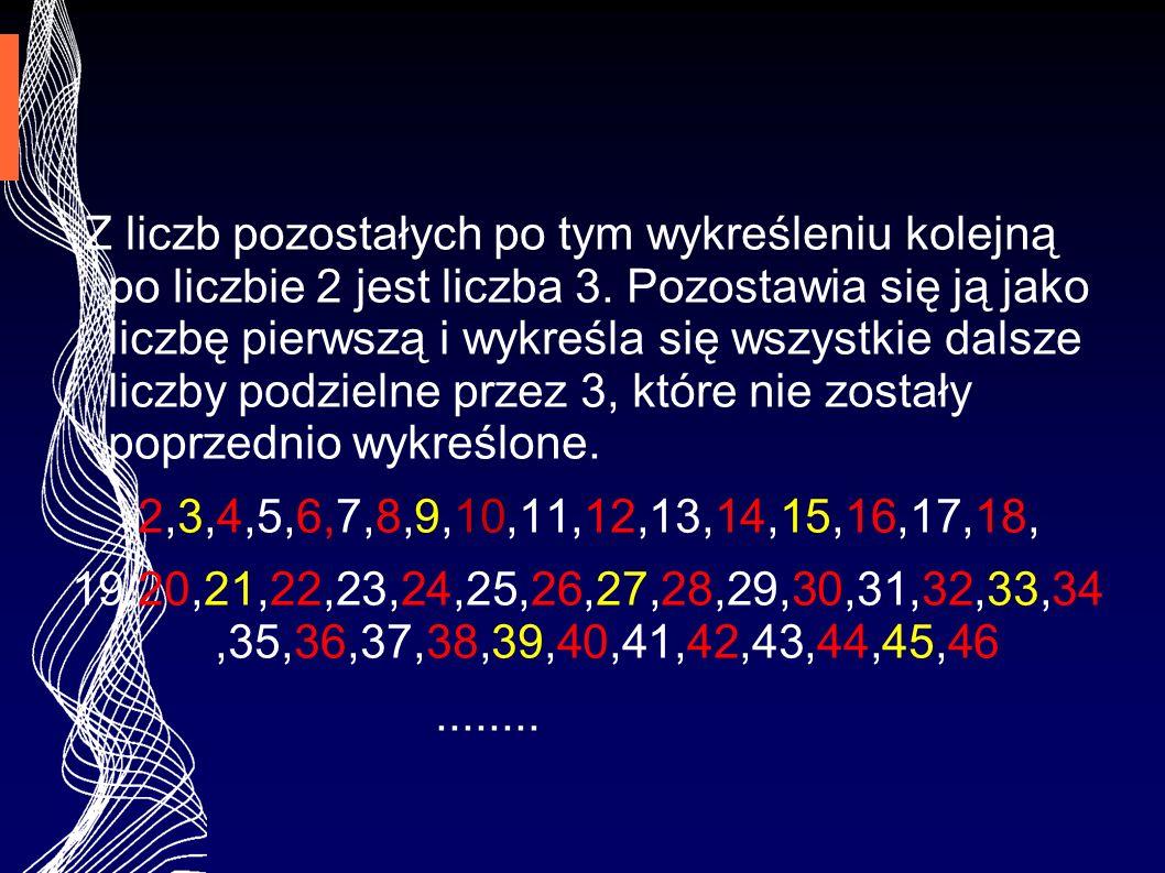 Z liczb pozostałych po tym wykreśleniu kolejną po liczbie 2 jest liczba 3. Pozostawia się ją jako liczbę pierwszą i wykreśla się wszystkie dalsze liczby podzielne przez 3, które nie zostały poprzednio wykreślone.