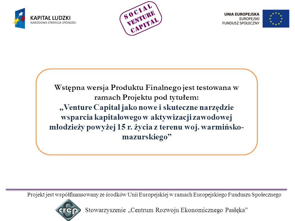 """Wstępna wersja Produktu Finalnego jest testowana w ramach Projektu pod tytułem: """"Venture Capital jako nowe i skuteczne narzędzie wsparcia kapitałowego w aktywizacji zawodowej młodzieży powyżej 15 r. życia z terenu woj. warmińsko-mazurskiego"""