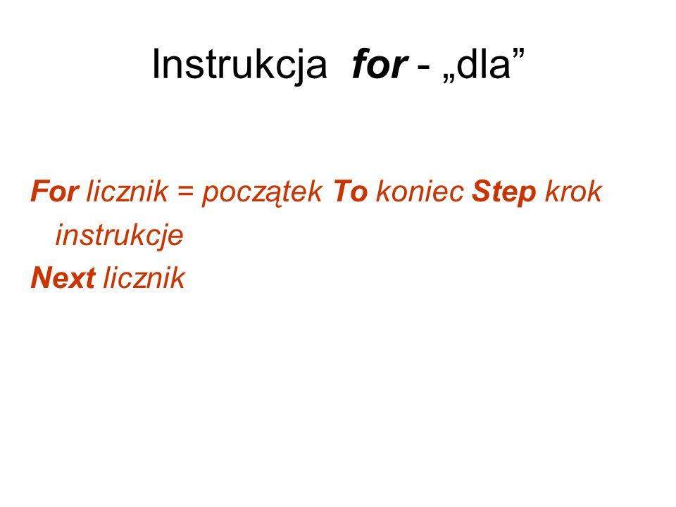 """Instrukcja for - """"dla For licznik = początek To koniec Step krok"""