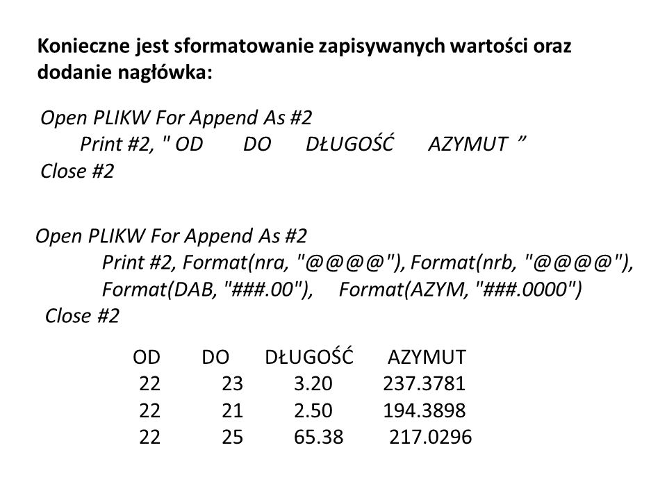 Open PLIKW For Append As #2 Print #2, OD DO DŁUGOŚĆ AZYMUT