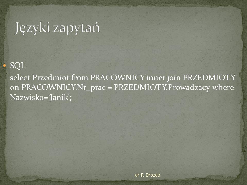 Języki zapytań SQL. select Przedmiot from PRACOWNICY inner join PRZEDMIOTY on PRACOWNICY.Nr_prac = PRZEDMIOTY.Prowadzacy where Nazwisko='Janik';
