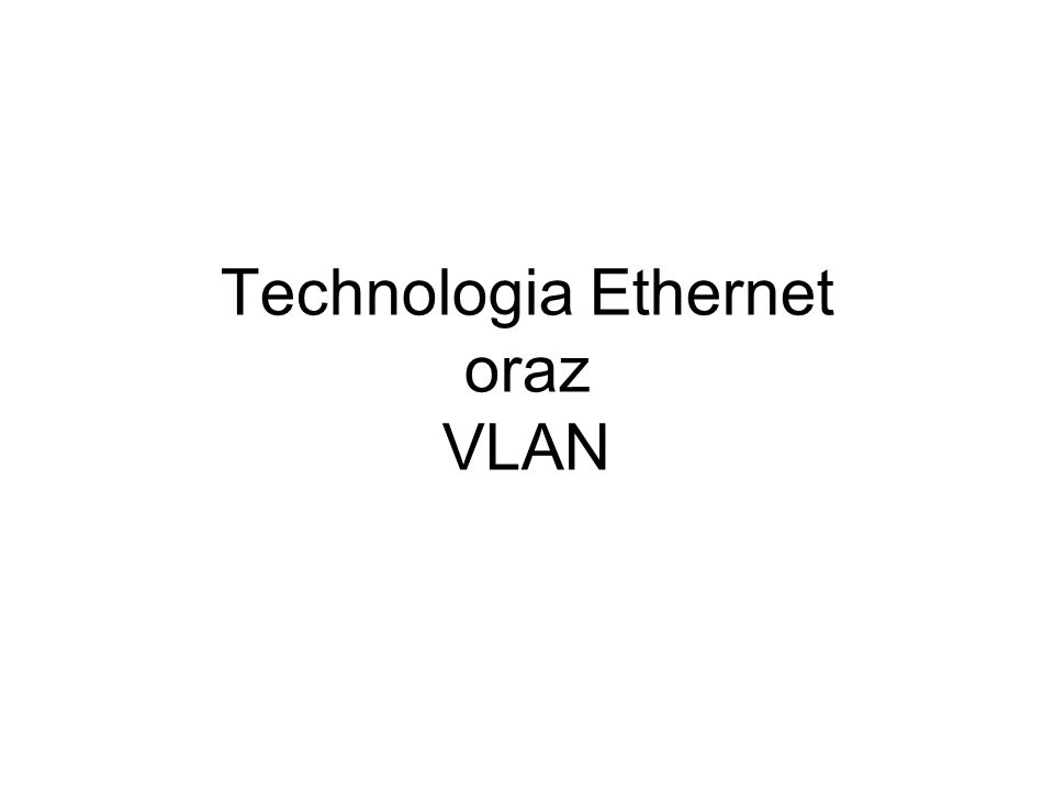 Technologia Ethernet oraz VLAN