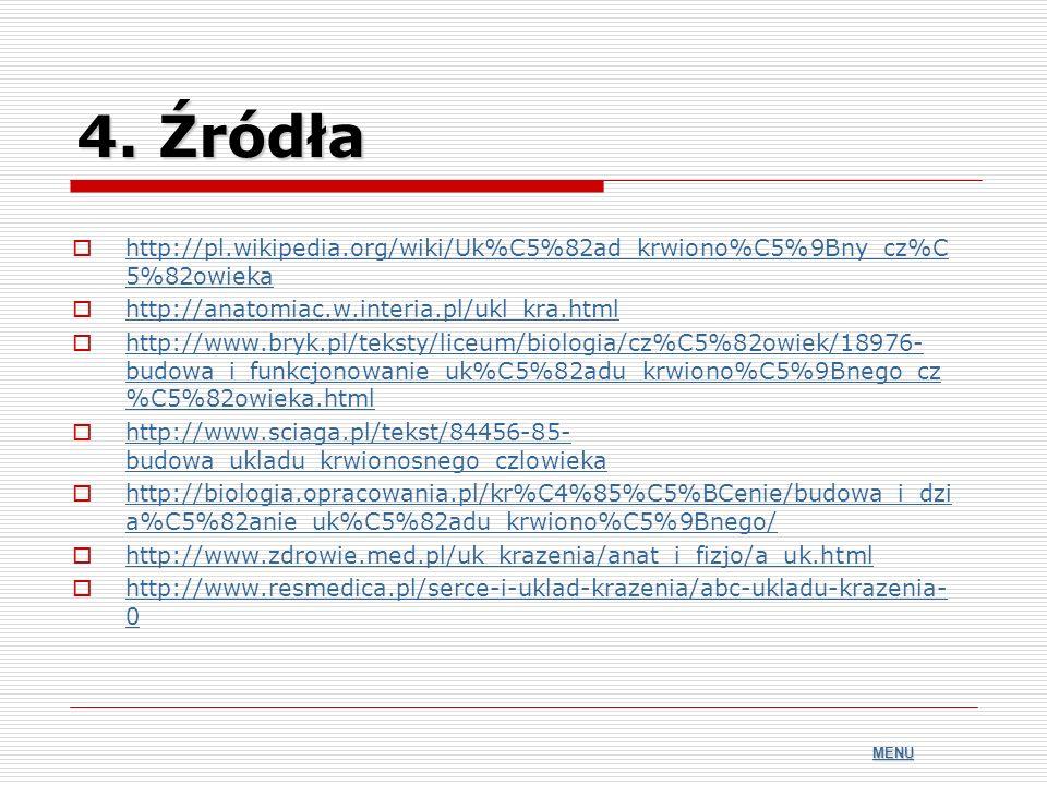 4. Źródła http://pl.wikipedia.org/wiki/Uk%C5%82ad_krwiono%C5%9Bny_cz%C5%82owieka. http://anatomiac.w.interia.pl/ukl_kra.html.